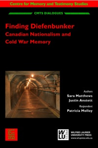 Sara Matthews et Justin Anstett - Finding Diefenbunker - Canadian Nationalism and Cold War Memory.