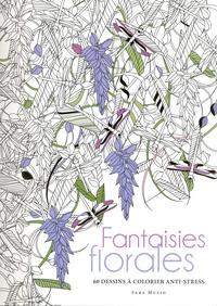 Sara Muzio - Fantaisies florales - 60 dessins à colorier anti-stress.