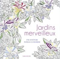 Sara Muzio - Jardins merveilleux - Une aventure florale à colorier.