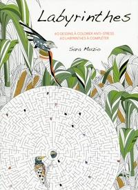 Sara Muzio - Labyrinthes - 60 dessins à colorier anti-stress, 60 labyrinthes à compléter.