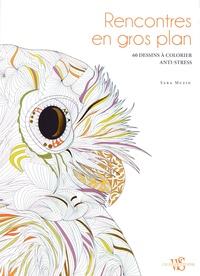 Sara Muzio - Rencontres en gros plan - 60 dessins à colorier anti-stress.
