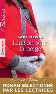 Sara Orwig - Liaison sous la neige.