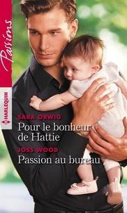 Sara Orwig et Joss Wood - Pour le bonheur de Hattie - Passion au bureau.