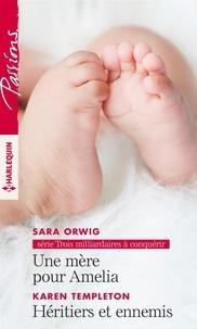 Sara Orwig et Karen Templeton - Une mère pour Amelia - Héritiers et ennemis.