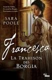 Sara Poole - Francesca la Trahison des Borgia.