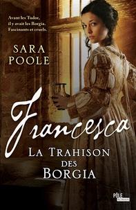 Sara Poole - La trahison des Borgia  : Francesca.
