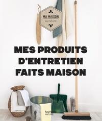Sara Quémener et Aurélie Lequeux - Mes produits d'entretien faits maison.