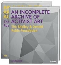 Sara Reisman - An Incomplete Archive of Activist Art The Shelley & Donald Rubin Foundation /anglais.