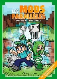 Sara Ri et Matthieu Santelli - Les Mods parallèles - Une aventure Minecraft non officielle.