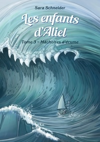 Sara Schneider - Les enfants d'Aliel, tome 3.