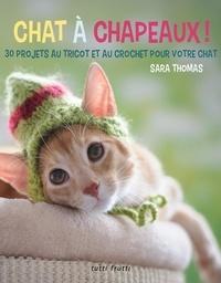 Sara Thomas - Chat à chapeaux ! - 30 projets au tricot et au crochet pour votre chat.