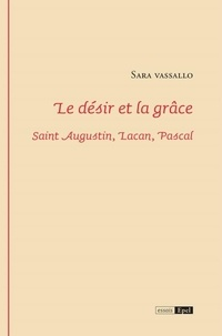 Sara Vassalo - Le désir et la grâce - Saint Augustin, Lacan, Pascal.