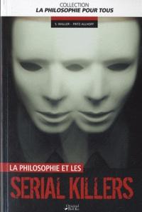Sara Waller et Fritz Allhoff - La philosophie des serial killers.
