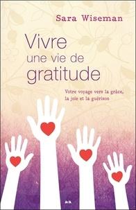 Sara Wiseman - Vivre une vie de gratitude - Votre voyage vers la grâce, la joie et la guérison.