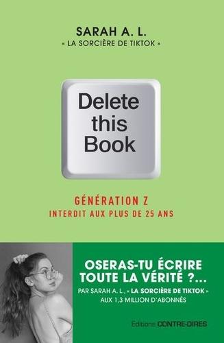 Sarah A.L. - Delete this Book - Génération Z : interdit aux plus de 25 ans.