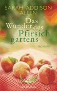 Sarah Addison Allen - Das Wunder des Pfirsichgartens.