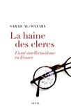 Sarah Al-Matary - La haine des clercs - L'anti-intellectualisme en France.