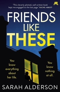 Sarah Alderson - Friends Like These - A gripping psychological thriller with a shocking twist.
