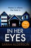 Sarah Alderson - In Her Eyes - an unputdownable, twisty psychological thriller.