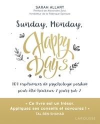 Sarah Allart - Sunday, Monday, Happy days ! - 101 expériences de psychologie positive pour être heureux 7 jours sur 7.