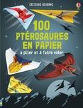 Sarah Allen et David Sossella - 100 ptérosaures à plier et à faire voler.