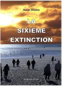 Sarah Arcane - La sixième extinction.
