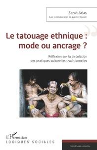 Sarah Arias - Le tatouage ethnique : mode ou ancrage ? - Réflexion sur la circulation des pratiques culturelles traditionnelles.