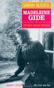 Sarah Ausseil - Madeleine Gide ou De quel amour blessé.
