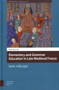 Sarah B. Lynch - Elementary and Grammar Education in Late Medieval France - Lyon, 1285-1530.