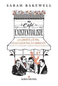 Sarah Bakewell - Au café existentialiste - La liberté l être & le cocktail à l abricot.