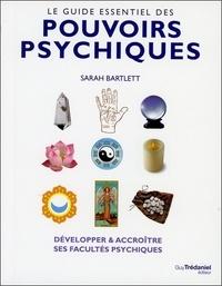 Le guide essentiel des pouvoirs psychiques - Sarah Bartlett |
