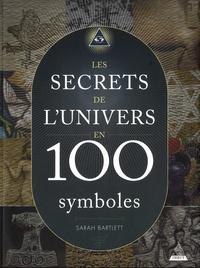 Sarah Bartlett - Les secrets de l'univers en 100 symboles.