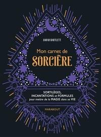 Sarah Bartlett - Mon carnet de sorcière - Sortilèges, incantations et formules pour mettre de la magie sans sa vie.
