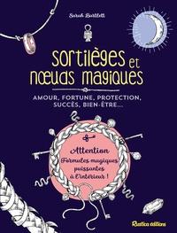 Sarah Bartlett - Sortilèges et noeuds magiques - Amours, fortune, protection, succès, bien-être....