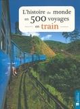 Sarah Baxter - L'histoire du monde en 500 voyages en train.
