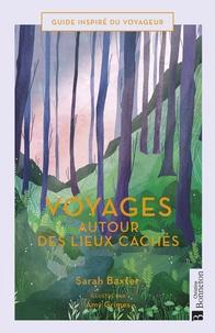 Sarah Baxter - Voyages autour des lieux cachés.