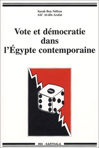 Sarah Ben Néfissa et Alâ' Al-dîn Arafat - Vote et démocratie dans l'Egypte contemporaine.