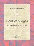 Sarah Bernhardt et  Ligaran - Dans les nuages - Impressions d'une chaise.
