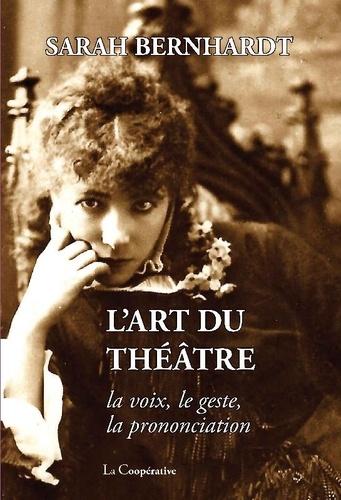 Sarah Bernhardt - L'art du théâtre - La voix, le geste, la prononciation.