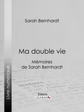 Sarah Bernhardt et  Ligaran - Ma double vie - Mémoires de Sarah Bernhardt.