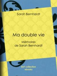 Téléchargements de livres pour mac Ma double vie  - Mémoires de Sarah Bernhardt par Sarah Bernhardt 9782346016594 en francais