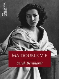 Sarah Bernhardt - Ma double vie - Mémoires de Sarah Bernhardt.
