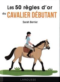 Sarah Berrier - Les 50 règles d'or du cavalier débutant.