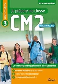 Sarah Beuzelin et Julien Bodart - Je prépare ma classe - Cycle 3 - CM2.
