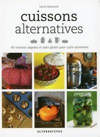 Sarah Bienaimé - Cuissons alternatives - 40 recettes véganes et sans gluten pour cuire autrement.