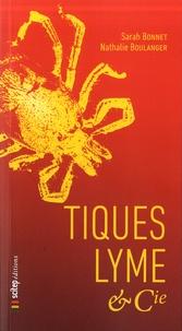 Sarah Bonnet et Nathalie Boulanger - Tiques, lyme & cie.