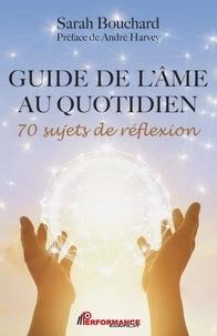 Sarah Bouchard et André Harvey - Guide de l'âme au quotidien - 70 sujets de réflexion.