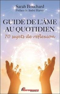 Sarah Bouchard - Guide de l'âme au quotidien - 70 sujets de réflexion.