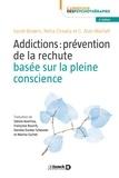 Sarah Bowen et Neha Chawla - Addictions : prévention de la rechute basée sur la pleine conscience.