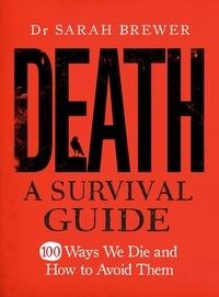 Sarah Brewer - Death: A Survival Guide.